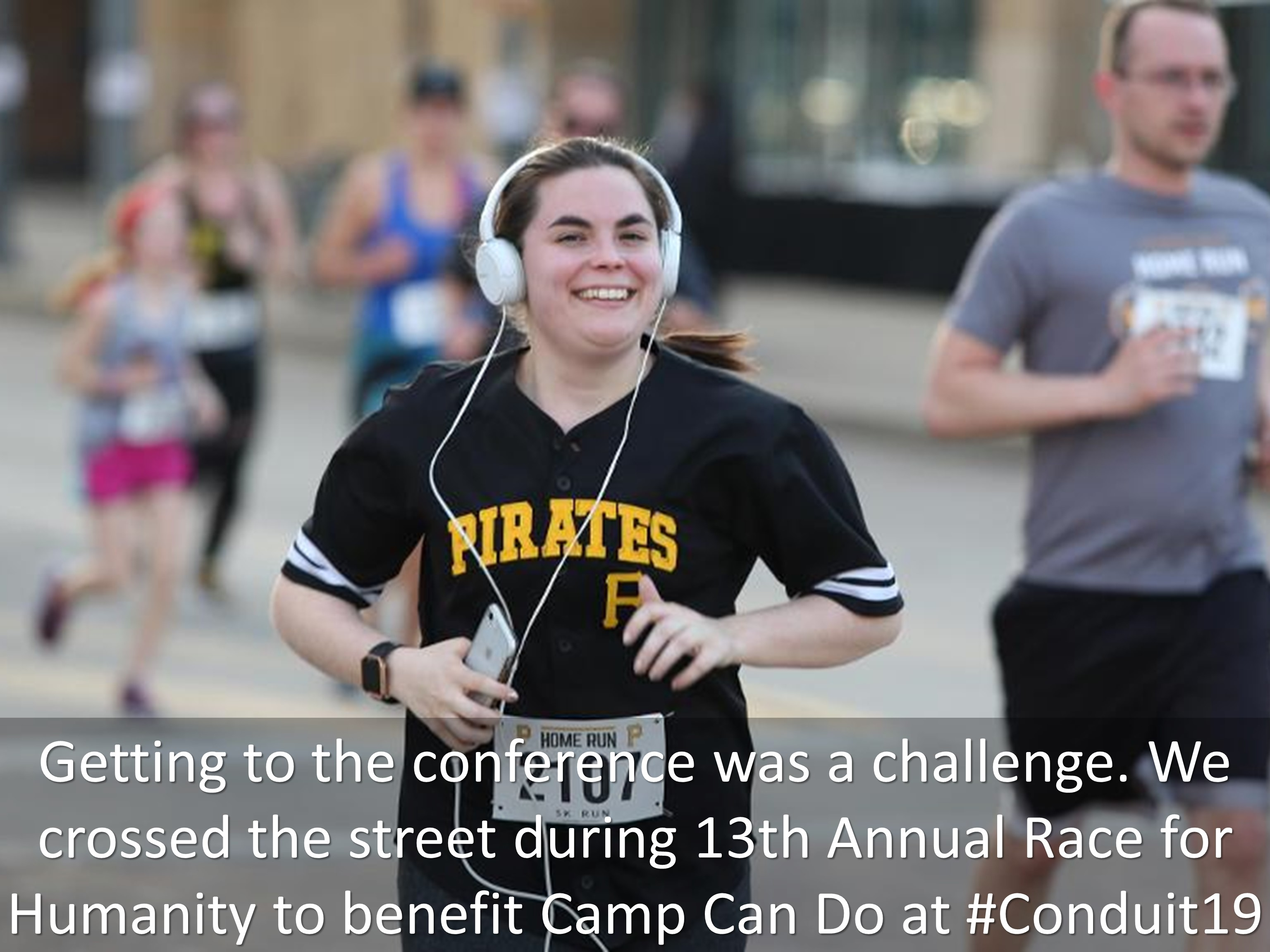 16 Getting to the conference was a challenge. We crossed the street during 13th Annual Race for Humanity to benefit Camp Can Do at Conduit19
